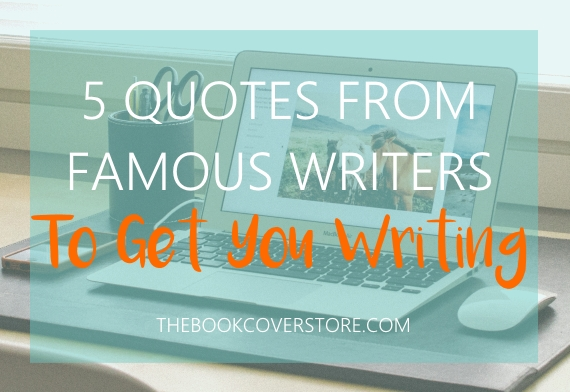 5 quotes from famous writers to get you writing