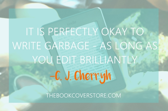 It's perfectly okay to write garbage - as long as you edit brilliantly - CJ Cherryh
