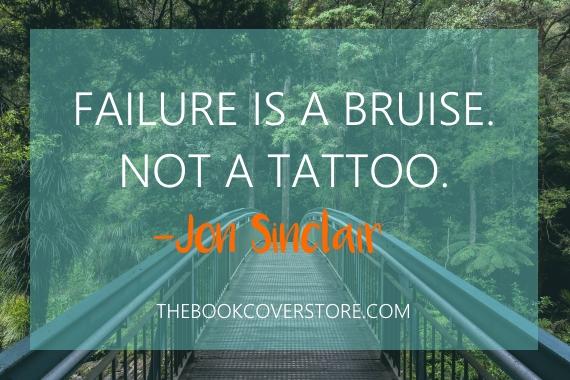 Failure is a bruise. Not a tattoo - Jon Sinclair