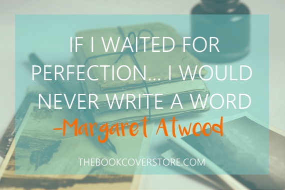 If I waited for perfection.. I would never write a word - Margaret Atwood
