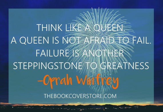 Think like a queen. A queen is not afraid to fail. Failure is another steppingstone to greatness - Oprah Winfrey