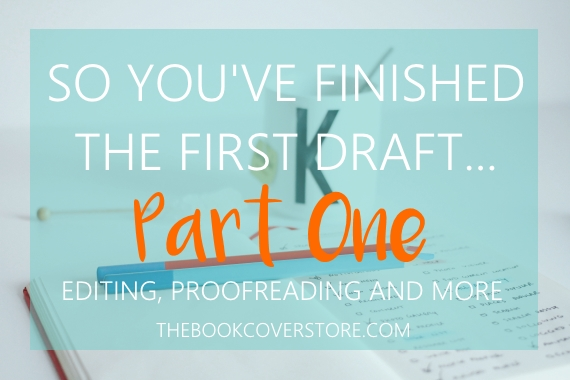 So you've finished the first draft - editing, proofreading and more