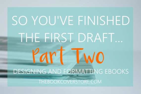 So you've finished the first draft part two - Designing and Formatting eBooks