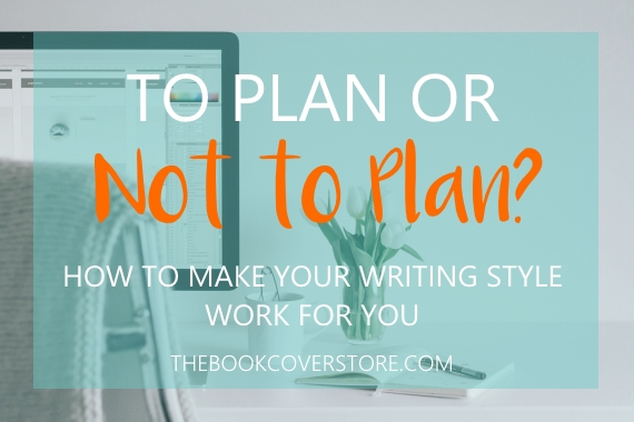 To plan or not to plan - make your writing style work for you